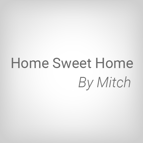 Home Sweet Home By Mitch